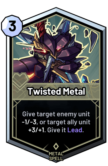 Twisted Metal - Give target enemy unit -1/-3, or target ally unit +3/+1. Give it Lead.