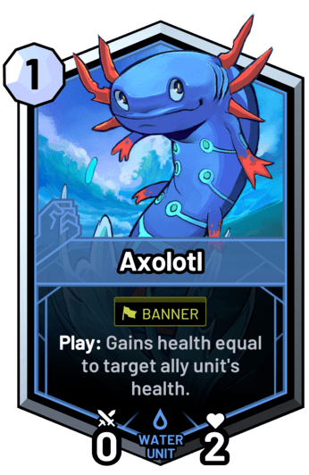 Axolotl - Play: Gains health equal to target ally unit's health.