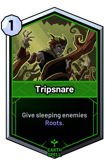 Tripsnare - Give sleeping enemies Roots.