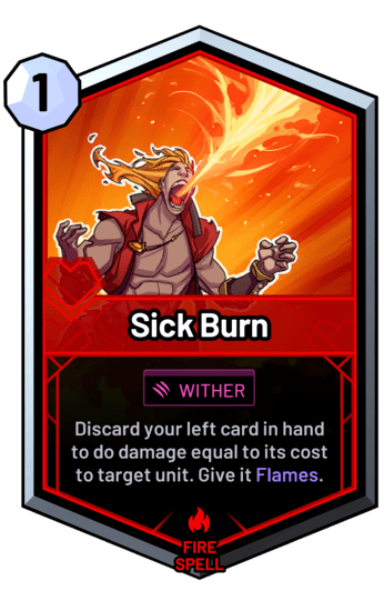 Sick Burn - Discard your left card in hand to do damage equal to its cost to target unit. Give it Flames.