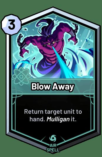 Blow Away - Return target unit to hand. Mulligan it.