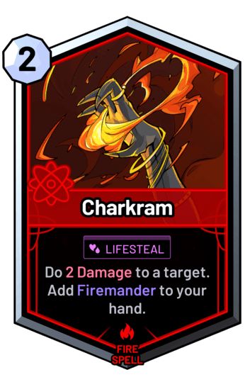 Charkram - Do 2 Damage to a target. Add Firemander to your hand.