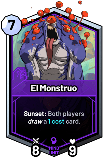 El Monstruo - Sunset: Both players draw a 1 cost card.