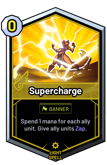 Supercharge - Spend 1 mana for each ally unit. Give ally units Zap.