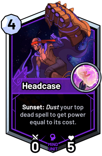 Headcase - Sunset: Dust your top dead spell to get power equal to its cost.