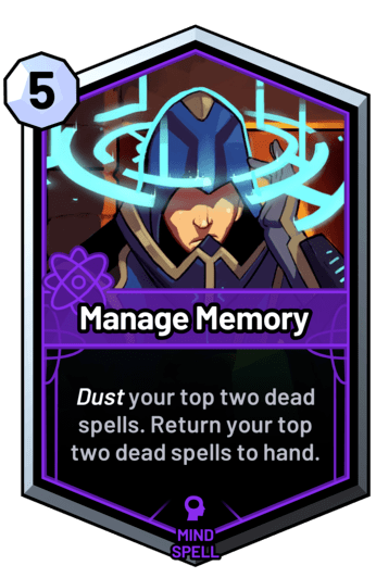 Manage Memory - Dust your top two dead spells. Return your top two dead spells to hand.