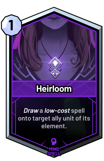 Heirloom - Draw a low-cost spell onto target ally unit of its element.