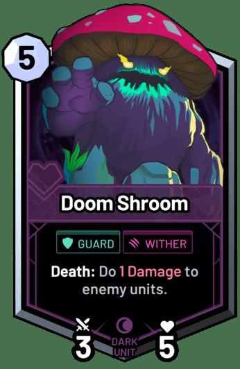Doom Shroom - Death: Do 1 Damage to enemy units.