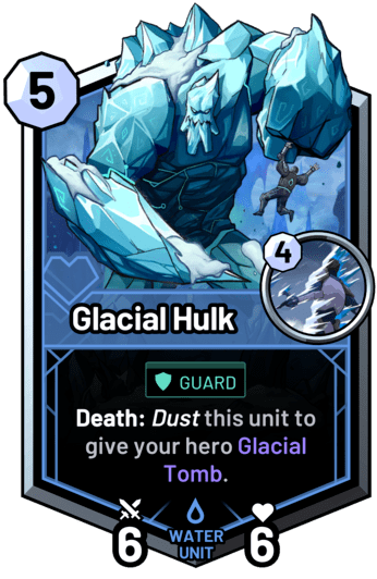 Glacial Hulk - Death: Dust this unit to give your hero Glacial Tomb.