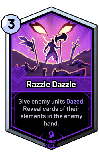 Razzle Dazzle - Give enemy units Dazed. Reveal cards of their elements in the enemy hand.