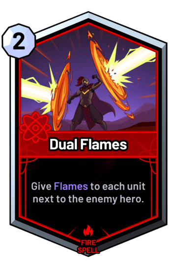 Dual Flames - Give Flames to each unit next to the enemy hero.