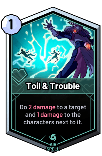 Toil & Trouble - Do 2 damage to a target and 1 damage to the characters next to it.