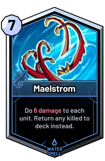 Maelstrom - Do 6 damage to each unit. Return any killed to deck instead.
