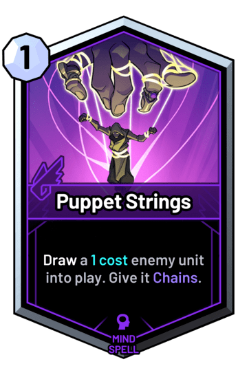 Puppet Strings - Draw a 1 cost enemy unit into play. Give it Chains.