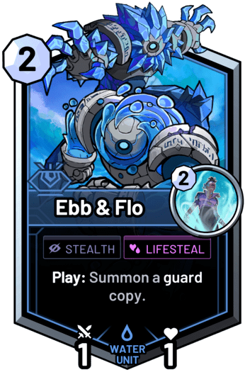 Ebb & Flo - Play: Summon a guard copy.