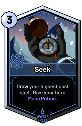 Seek - Draw your highest cost spell. Give your hero Mana Potion.