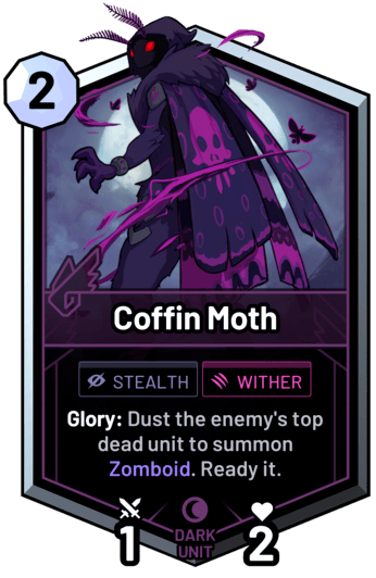 Coffin Moth - Glory: Dust the enemy's top dead unit to summon Zomboid. Ready it.