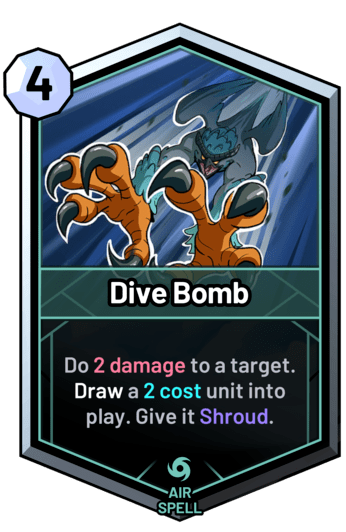 Dive Bomb - Do 2 damage to a target. Draw a 2 cost unit into play. Give it Shroud.