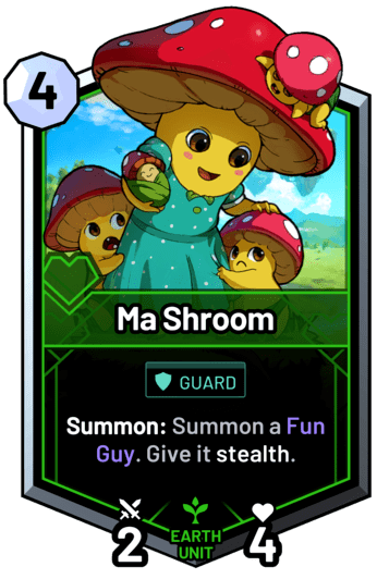 Ma Shroom - Summon: Summon a Fun Guy. Give it stealth.