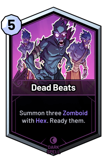 Dead Beats - Summon three Zomboid with Hex. Ready them.