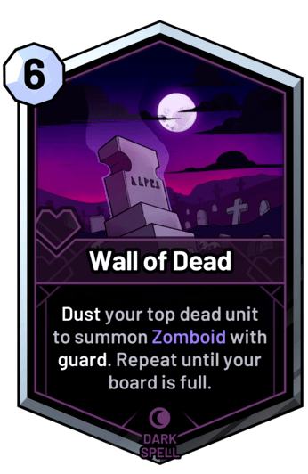 Wall of Dead - Dust your top dead unit to summon Zomboid with guard. Repeat until your board is full.