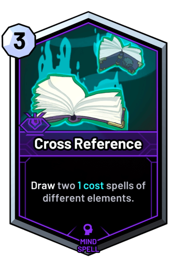 Cross Reference - Draw two 1 cost spells of different elements.