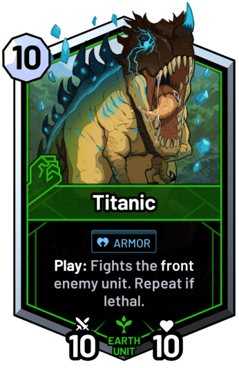 Titanic - Play: Fights the front enemy unit. Repeat if lethal.