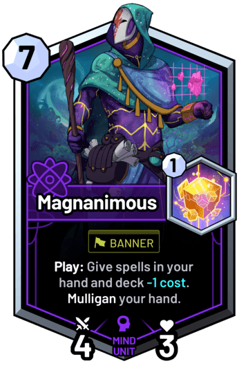 Magnanimous - Play: Give spells in your hand and deck -1 cost. Mulligan your hand.