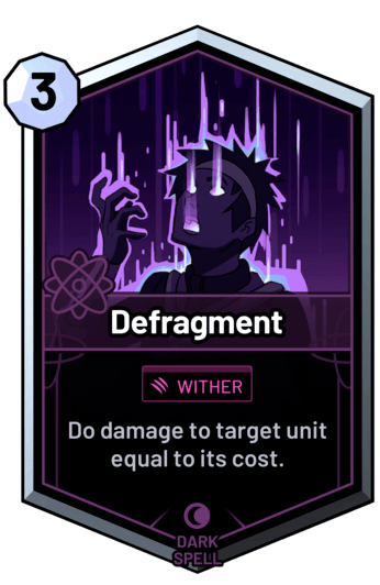 Defragment - Do damage to target unit equal to its cost.