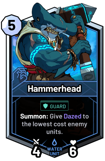Hammerhead - Summon: Give Dazed to the lowest cost enemy units.