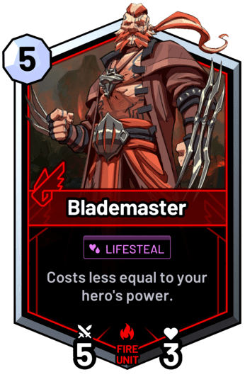 Blademaster - Costs less equal to your hero's power.