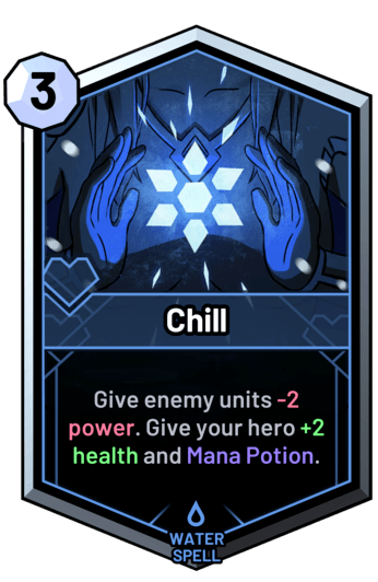 Chill - Give enemy units -2 power. Give your hero +2 health and Mana Potion.