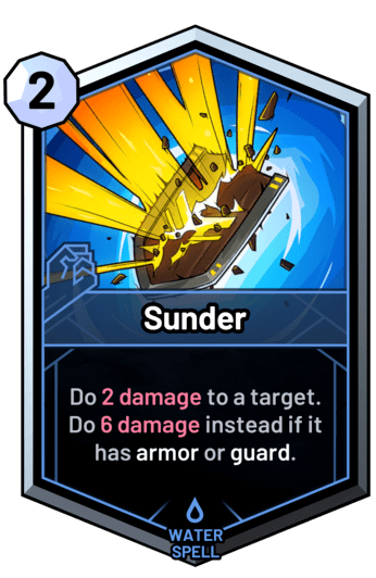 Sunder - Do 2 damage to a target. Do 6 damage instead if it has armor or guard.