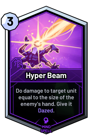 Hyper Beam - Do damage to target unit equal to the size of the enemy's hand. Give it Dazed.