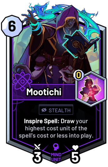 Mootichi - Inspire Spell: Draw your highest cost unit of the spell's cost or less into play.