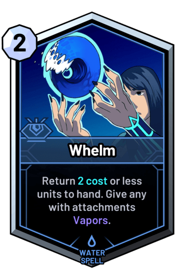 Whelm - Return 2 cost or less units to hand. Give any with attachments Vapors.