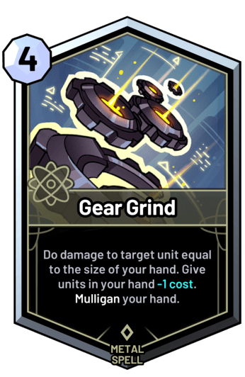 Gear Grind - Do damage to target unit equal to the size of your hand. Give units in your hand -1 cost. Mulligan your hand.