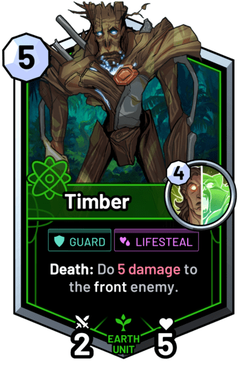 Timber - Death: Do 5 damage to the front enemy.