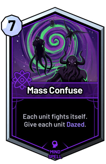 Mass Confuse - Each unit fights itself. Give each unit Dazed.
