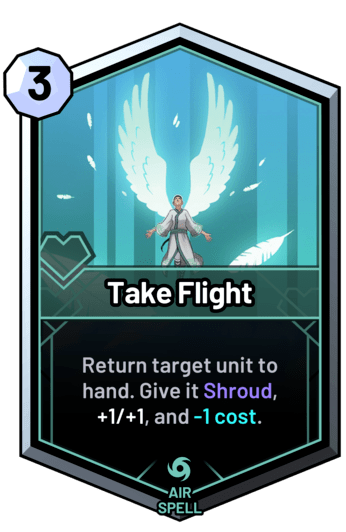 Take Flight - Return target unit to hand. Give it Shroud, +1/+1, and -1 cost.