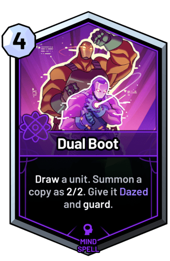 Dual Boot - Draw a unit. Summon a copy as 2/2. Give it Dazed and guard.