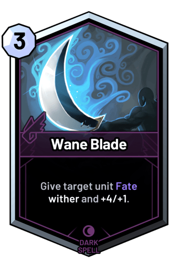 Wane Blade - Give target unit Fate wither and +4/+1.