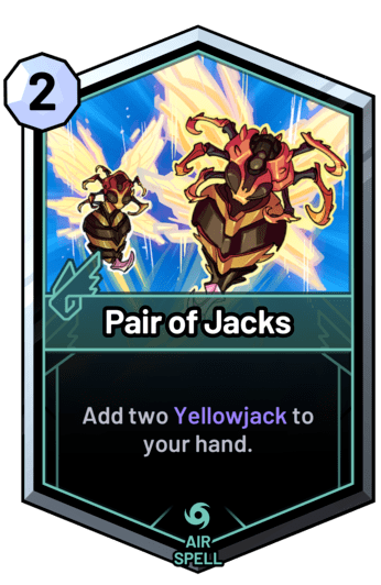 Pair of Jacks - Add two Yellowjack to your hand.