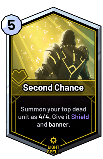 Second Chance - Summon your top dead unit as 4/4. Give it Shield and banner.
