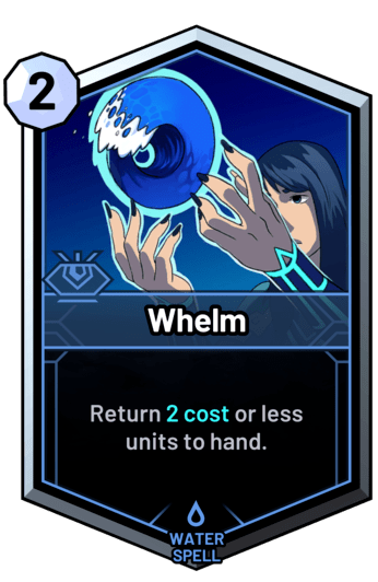 Whelm - Return 2 cost or less units to hand.