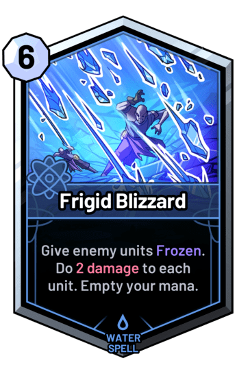 Frigid Blizzard - Give enemy units Frozen. Do 2 damage to each unit. Empty your mana.