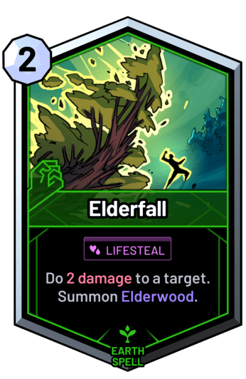 Elderfall - Do 2 damage to a target. Summon Elderwood.