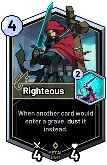Righteous - When another card would enter a grave, dust it instead.