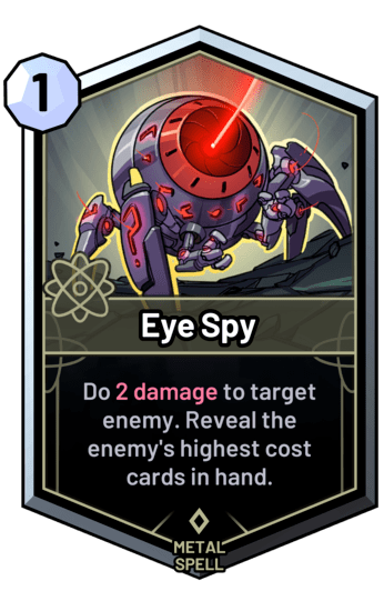 Eye Spy - Do 2 damage to target enemy. Reveal the enemy's highest cost cards in hand.