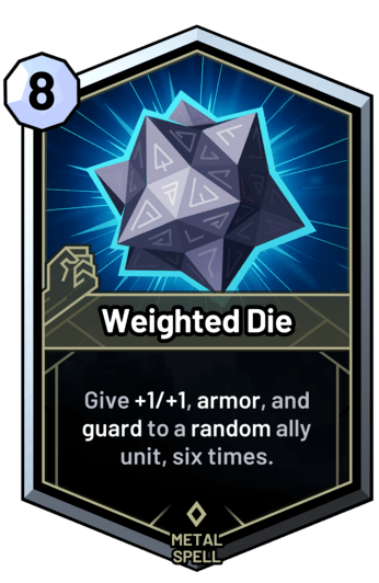 Weighted Die - Give +1/+1, armor, and guard to a random ally unit, six times.